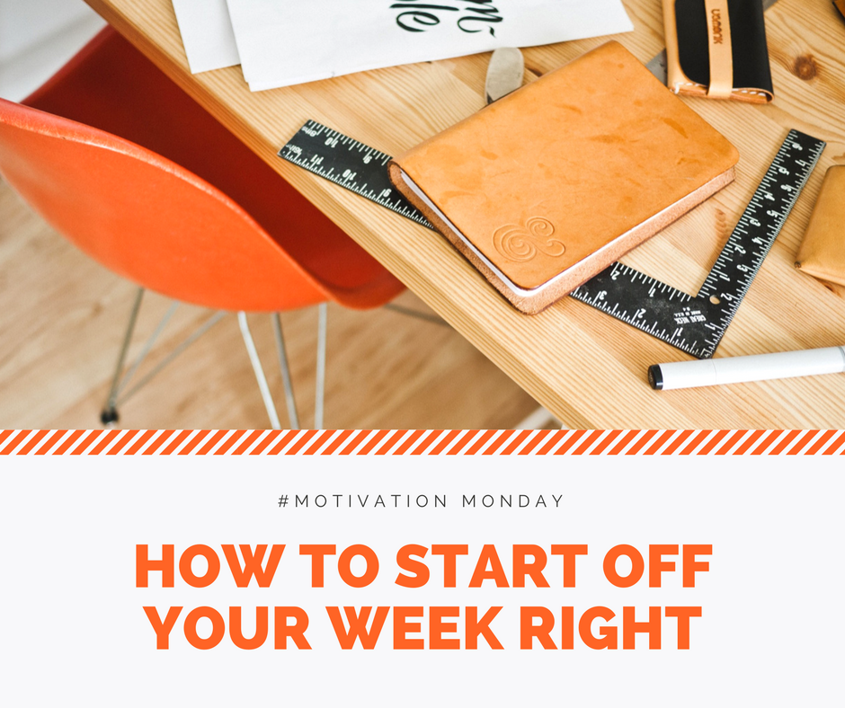Motivation Monday: how to start off your week right