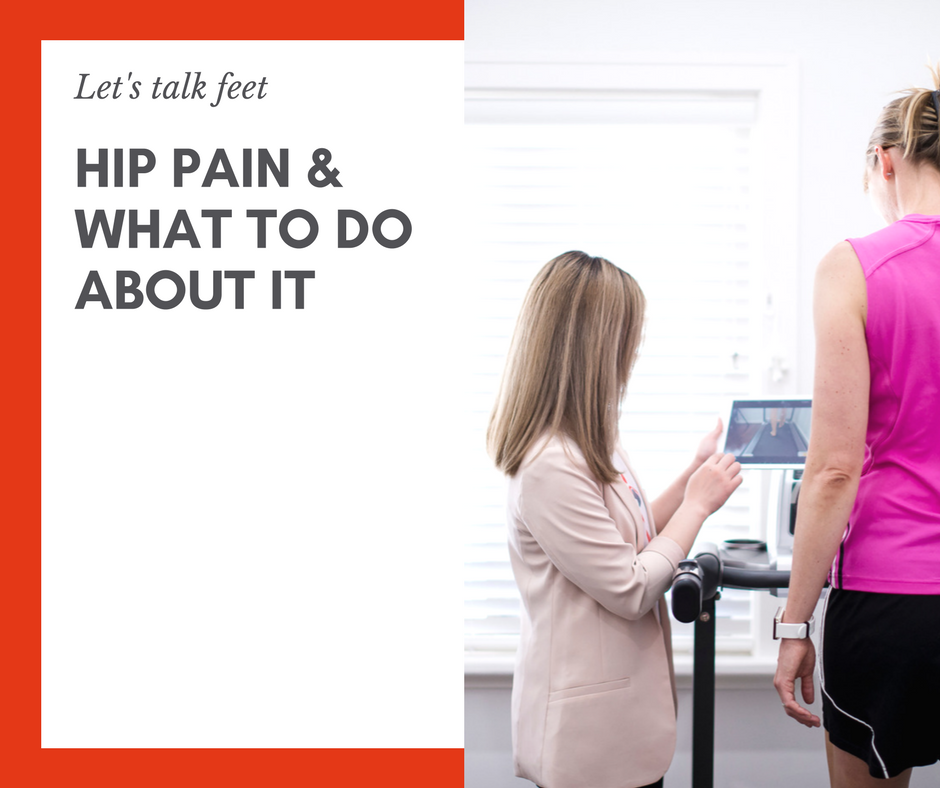 Let's talk feet: hip pain & what to do about it