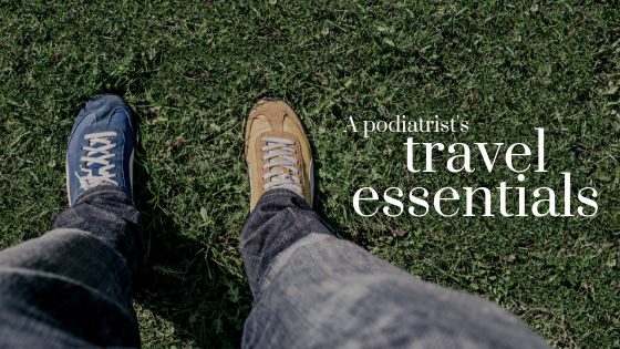 A Podiatrist's Travel Essentials