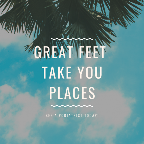 Great feet take you places. Your podiatrist can help!
